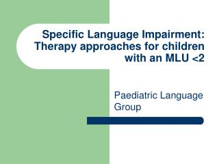 Specific Language Impairment: Therapy approaches for children with an MLU <2