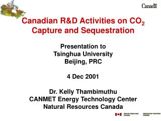 Canadian R&D Activities on CO 2 Capture and Sequestration Presentation to  Tsinghua University Beijing, PRC 4 Dec 20