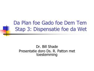 Da Plan foe Gado foe Dem Tem  Stap 3: Dispensatie foe da Wet
