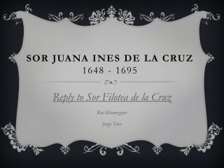 sor juana essay example Sor juana ines de la cruz was an incredibly talented writer and contributed greatly to the literary works of her country as a playwright and poet, she poured her ideas and her feelings into her words, creating beautiful and eloquent pieces of work.