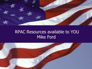 RPAC Resources available to YOU Mike Ford