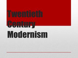 Twentieth Century Modernism