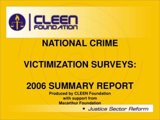 NATIONAL CRIME  VICTIMIZATION SURVEYS: 2006 SUMMARY REPORT Produced by CLEEN Foundation  with support from  Macarthur Fo