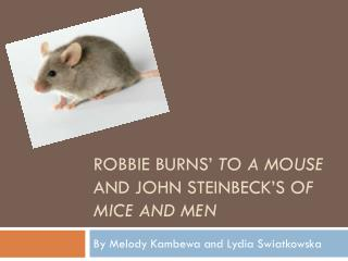 Robbie Burns'  To a mouse  and John Steinbeck's  of mice and men
