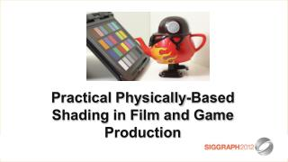 Practical  Physically-Based Shading in Film and Game Production