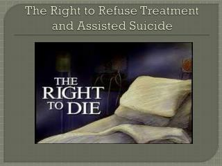 The Right to Refuse Treatment and Assisted Suicide