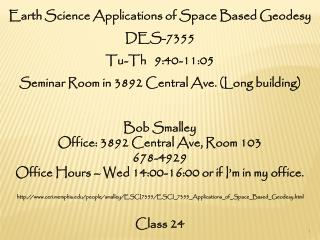 Earth Science Applications of Space Based Geodesy DES-7355 Tu- Th 9:40-11:05