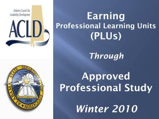 Earning Professional Learning Units (PLUs) Through  Approved  Professional Study Winter 2010