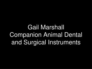 Gail Marshall Companion Animal Dental and Surgical Instruments