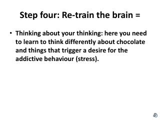 Step four: Re-train the brain  =