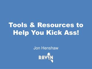 Tools & Resources to Help You Kick Ass!