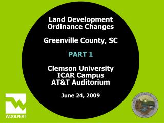 Land Development  Ordinance Changes Greenville County, SC  PART 1 Clemson University ICAR Campus AT&T Auditorium   June