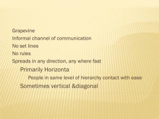 Grapevine Informal channel of communication No set lines No rules