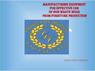 Manufacturing equipment  For effective  use  of NON-waste wood  from furniture  production