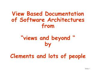 "View Based Documentation of Software Architectures from ""views and beyond "" by Clements and lots of people"