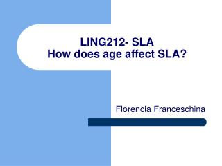 LING212- SLA How does age affect SLA?