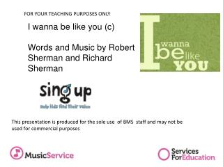 I  wanna  be like you (c) Words and Music by Robert Sherman and Richard Sherman