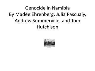 Genocide in Namibia By Madee Ehrenberg, Julia  Pascualy , Andrew Summerville, and Tom Hutchison