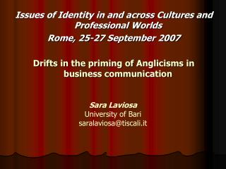 Issues of Identity in and across Cultures and Professional Worlds Rome, 25-27 September 2007 Drifts in the priming of An