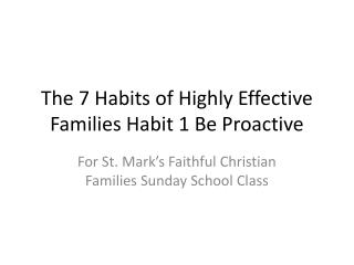 The 7 Habits of Highly Effective Families Habit 1 Be Proactive