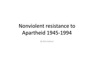 Nonviolent resistance to Apartheid 1945-1994