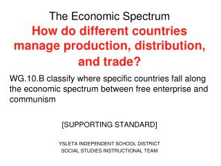 The Economic Spectrum How do different countries manage production, distribution, and trade?