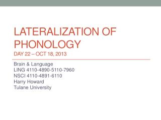 Lateralization of phonology DAY 22 – Oct 18, 2013