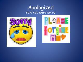 Apologized said you were sorry