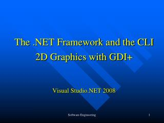 The .NET Framework and the CLI 2D Graphics with GDI+ Visual Studio.NET 2008