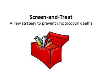Screen-and-Treat A new  s trategy to  p revent  c ryptococcal  d eaths