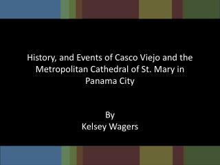 History , and Events of Casco Viejo and the  Metropolitan  Cathedral of St. Mary in Panama City