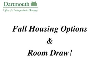 Fall Housing Options &  Room Draw!