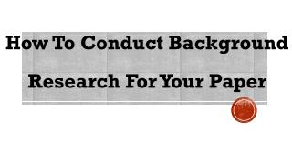How To Conduct Background  Research For Your Paper