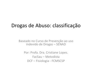 Drogas de Abuso:  classificação