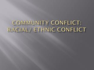 COMMUNITY CONFLICT: RACIAL/ ETHNIC CONFLICT