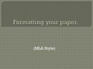 Formatting your paper.