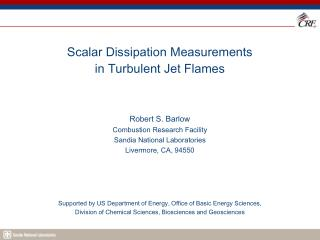 Scalar Dissipation Measurements  in Turbulent Jet Flames Robert S. Barlow Combustion Research Facility Sandia National L