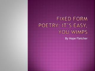 FIXED FORM POETRY: IT'S EASY, YOU WIMPS