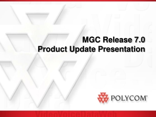 MGC Release 7.0 Product Update Presentation