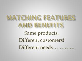 Matching features and benefits