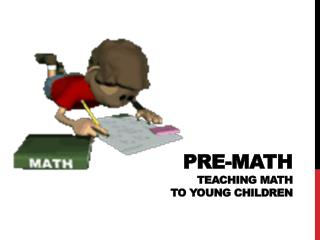 PRE-MATH TEACHING  MATH  TO YOUNG  CHILDREN