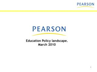 Education Policy landscape. March 2010