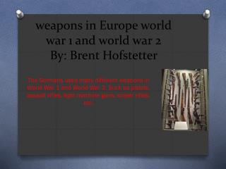 weapons in Europe world war 1 and world war 2 By: Brent  Hofstetter