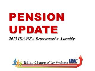 Pension Update 2013 IEA-NEA Representative Assembly