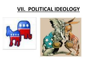 VII. POLITICAL IDEOLOGY