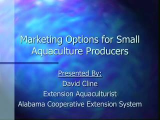 Marketing Options for Small Aquaculture Producers