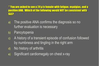 The positive ANA confirms the diagnosis so no further evaluation is necessary Pancytopenia