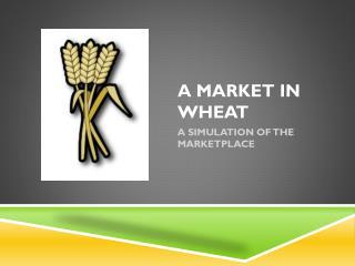 A Market in wheat