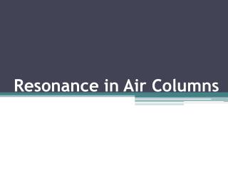 Resonance in Air Columns