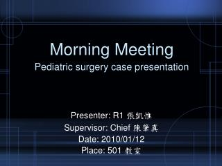 Morning Meeting Pediatric  surgery case presentation
